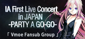 【Vmoe字幕组】「IA First Live Concert in Japan -PARTY A GO-GO-」
